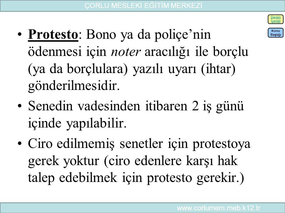 40 Protesto: Bono ya da poliçe'nin ödenmesi için noter aracılığı ile borçlu (ya da borçlulara) yazılı uyarı (ihtar) gönderilmesidir.