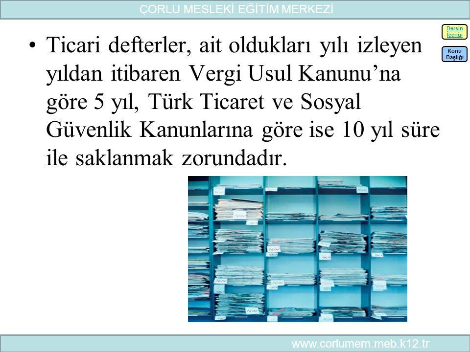 49 Ticari defterler, ait oldukları yılı izleyen yıldan itibaren Vergi Usul Kanunu'na göre 5 yıl, Türk Ticaret ve Sosyal Güvenlik Kanunlarına göre ise 10 yıl süre ile saklanmak zorundadır.