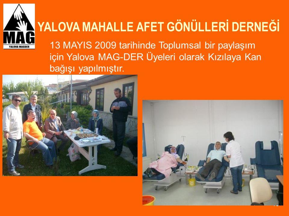 YALOVA MAHALLE AFET GÖNÜLLERİ DERNEĞİ 10 13 MAYIS 2009 tarihinde Toplumsal bir paylaşım için Yalova MAG-DER Üyeleri olarak Kızılaya Kan bağışı yapılmı