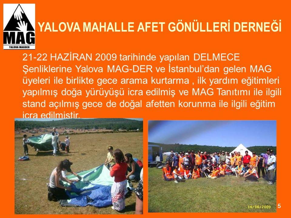 YALOVA MAHALLE AFET GÖNÜLLERİ DERNEĞİ 15 21-22 HAZİRAN 2009 tarihinde yapılan DELMECE Şenliklerine Yalova MAG-DER ve İstanbul'dan gelen MAG üyeleri il