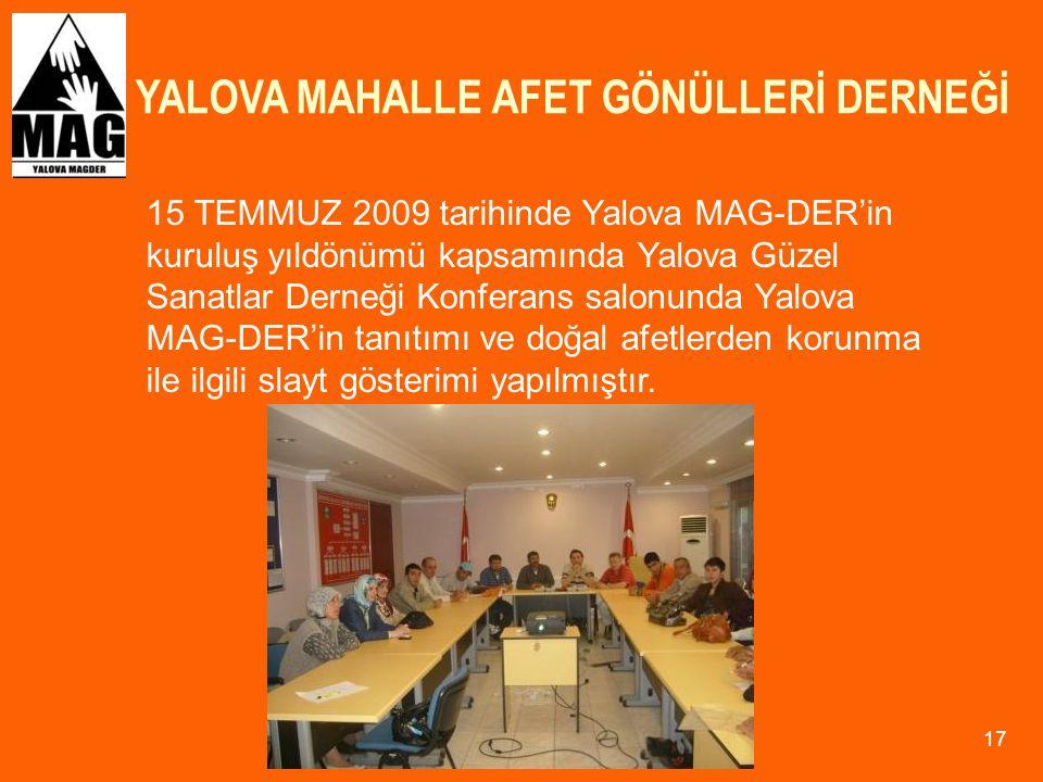 YALOVA MAHALLE AFET GÖNÜLLERİ DERNEĞİ 17 15 TEMMUZ 2009 tarihinde Yalova MAG-DER'in kuruluş yıldönümü kapsamında Yalova Güzel Sanatlar Derneği Konfera
