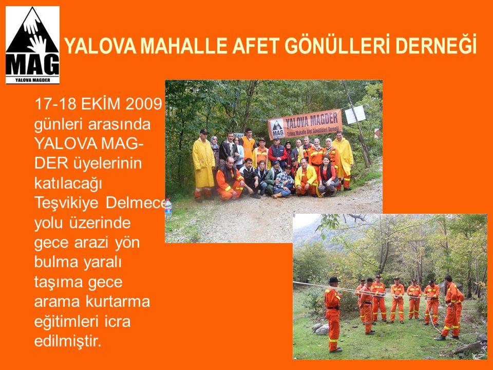 YALOVA MAHALLE AFET GÖNÜLLERİ DERNEĞİ 26 17-18 EKİM 2009 günleri arasında YALOVA MAG- DER üyelerinin katılacağı Teşvikiye Delmece yolu üzerinde gece a