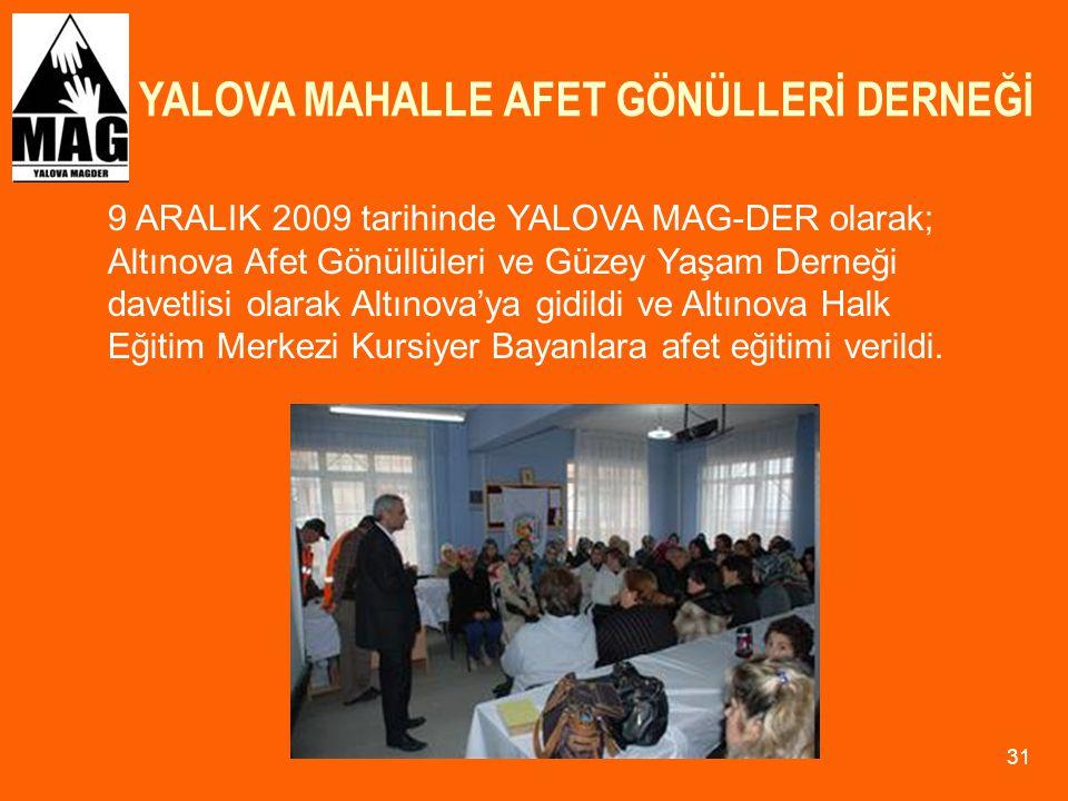 YALOVA MAHALLE AFET GÖNÜLLERİ DERNEĞİ 31 9 ARALIK 2009 tarihinde YALOVA MAG-DER olarak; Altınova Afet Gönüllüleri ve Güzey Yaşam Derneği davetlisi ola