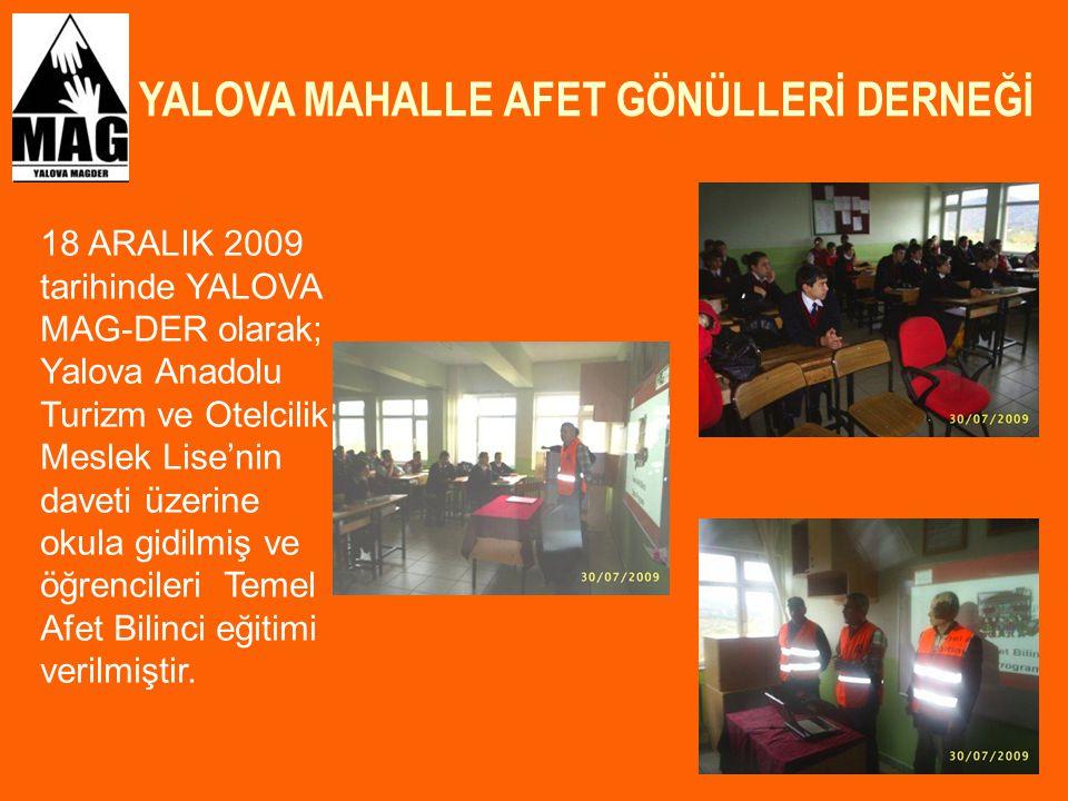 YALOVA MAHALLE AFET GÖNÜLLERİ DERNEĞİ 32 18 ARALIK 2009 tarihinde YALOVA MAG-DER olarak; Yalova Anadolu Turizm ve Otelcilik Meslek Lise'nin daveti üze