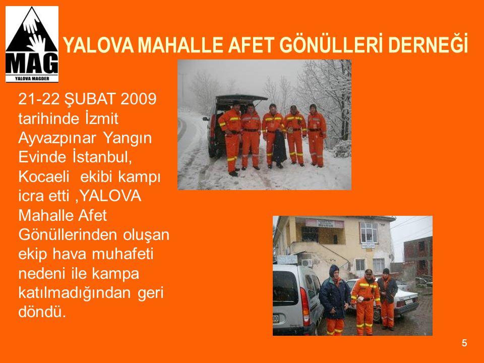 YALOVA MAHALLE AFET GÖNÜLLERİ DERNEĞİ 26 17-18 EKİM 2009 günleri arasında YALOVA MAG- DER üyelerinin katılacağı Teşvikiye Delmece yolu üzerinde gece arazi yön bulma yaralı taşıma gece arama kurtarma eğitimleri icra edilmiştir.