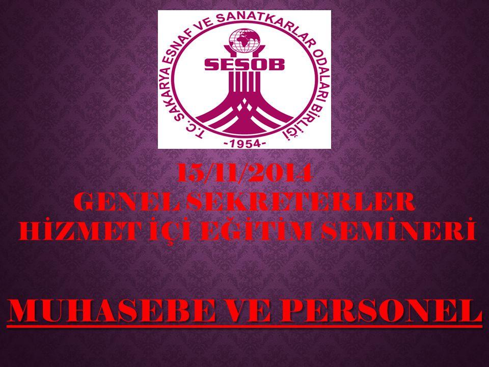 MUHASEBE VE PERSONEL 15/11/2014 GENEL SEKRETERLER HİZMET İÇİ EĞİTİM SEMİNERİ
