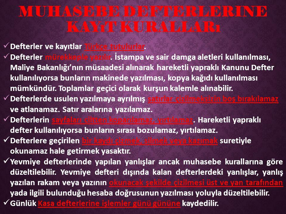 MUHASEBE DEFTERLERINE KAYıT KURALLARı Defterler ve kayıtlar Türkçe tutulurlar.