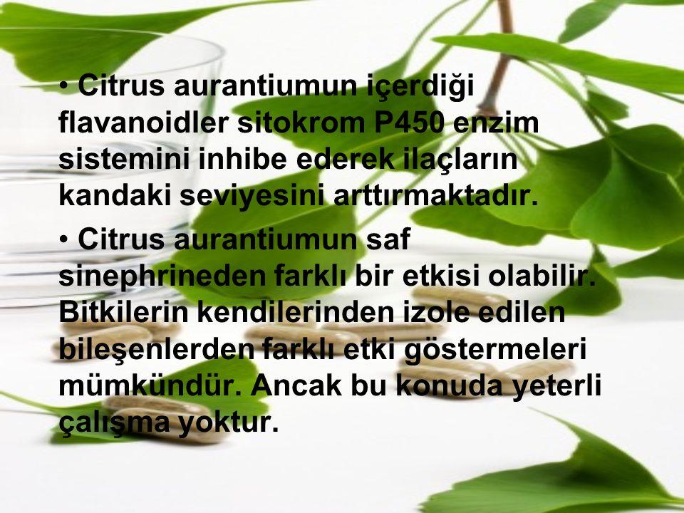 Citrus aurantiumun içerdiği flavanoidler sitokrom P450 enzim sistemini inhibe ederek ilaçların kandaki seviyesini arttırmaktadır. Citrus aurantiumun s