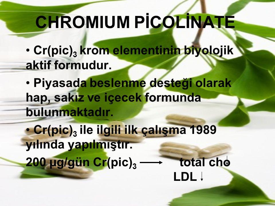 CHROMIUM PİCOLİNATE Cr(pic) 3 krom elementinin biyolojik aktif formudur. Piyasada beslenme desteği olarak hap, sakız ve içecek formunda bulunmaktadır.