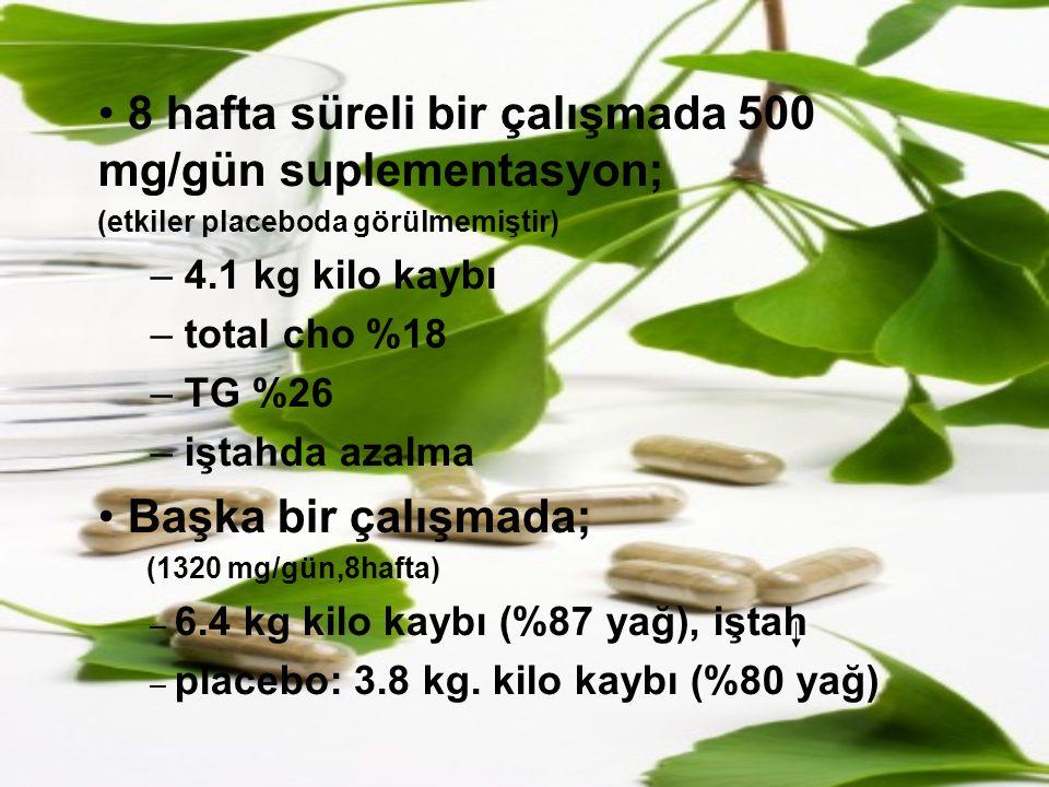 8 hafta süreli bir çalışmada 500 mg/gün suplementasyon; (etkiler placeboda görülmemiştir) – 4.1 kg kilo kaybı – total cho %18 – TG %26 – iştahda azalm