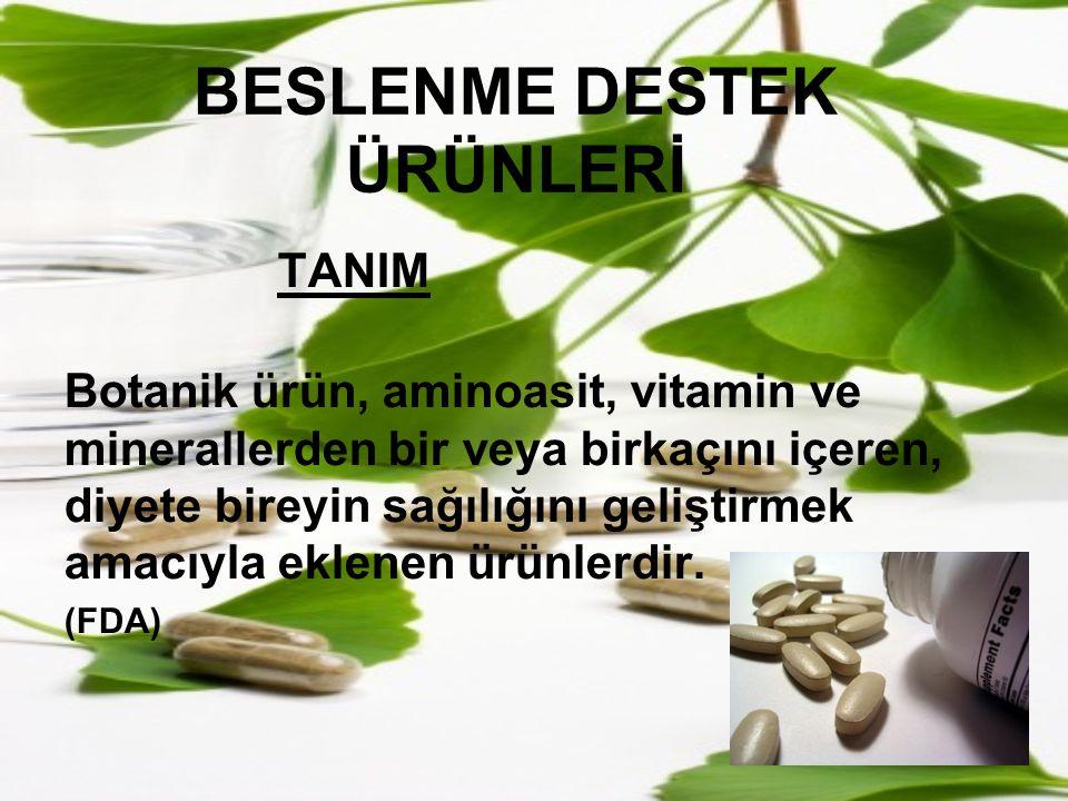 BESLENME DESTEK ÜRÜNLERİ TANIM Botanik ürün, aminoasit, vitamin ve minerallerden bir veya birkaçını içeren, diyete bireyin sağılığını geliştirmek amac