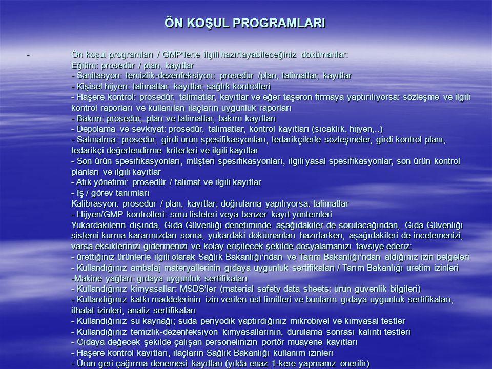 ÖN KOŞUL PROGRAMLARI -Ön koşul programları / GMP'lerle ilgili hazırlayabileceğiniz dokümanlar: Eğitim: prosedür / plan, kayıtlar - Sanitasyon: temizli