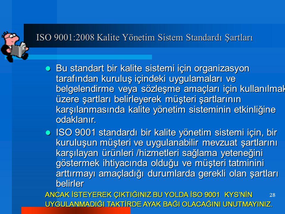 ISO 9001:2008 Kalite Yönetim Sistem Standardı Şartları ISO 9001:2008 Kalite Yönetim Sistem Standardı Şartları Bu standart bir kalite sistemi için orga