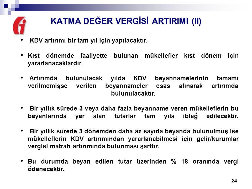 24 KATMA DEĞER VERGİSİ ARTIRIMI (II) KDV artırımı bir tam yıl için yapılacaktır.