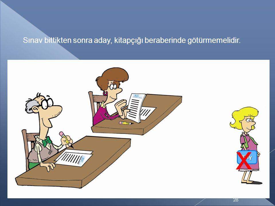 Sınav bittikten sonra aday, kitapçığı beraberinde götürmemelidir. ΚΠγ x 28