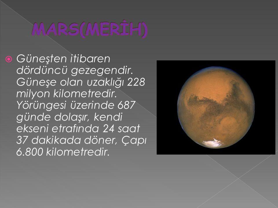  Güneşten itibaren dördüncü gezegendir. Güneşe olan uzaklığı 228 milyon kilometredir. Yörüngesi üzerinde 687 günde dolaşır, kendi ekseni etrafında 24