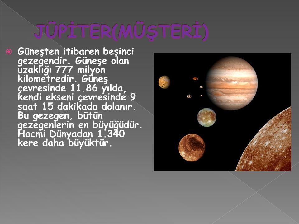  Güneşten itibaren beşinci gezegendir. Güneşe olan uzaklığı 777 milyon kilometredir. Güneş çevresinde 11.86 yılda, kendi ekseni çevresinde 9 saat 15