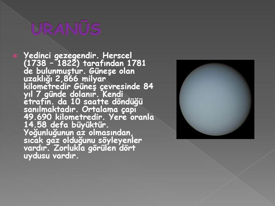  Yedinci gezegendir. Herscel (1738 – 1822) tarafından 1781 de bulunmuştur. Güneşe olan uzaklığı 2,866 milyar kilometredir Güneş çevresinde 84 yıl 7 g