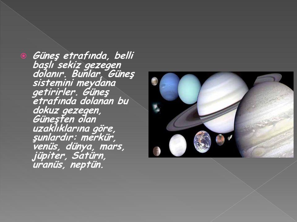  Güneş etrafında, belli başlı sekiz gezegen dolanır. Bunlar, Güneş sistemini meydana getirirler. Güneş etrafında dolanan bu dokuz gezegen, Güneşten o