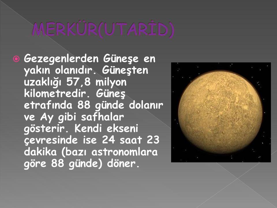  Gezegenlerden Güneşe en yakın olanıdır. Güneşten uzaklığı 57,8 milyon kilometredir. Güneş etrafında 88 günde dolanır ve Ay gibi safhalar gösterir. K