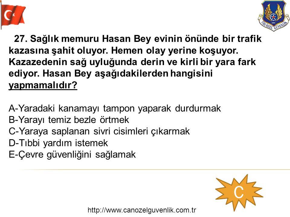 http://www.canozelguvenlik.com.tr C 27. Sağlık memuru Hasan Bey evinin önünde bir trafik kazasına şahit oluyor. Hemen olay yerine koşuyor. Kazazedenin