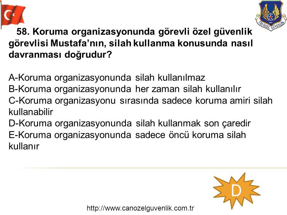 http://www.canozelguvenlik.com.tr D 58. Koruma organizasyonunda görevli özel güvenlik görevlisi Mustafa'nın, silah kullanma konusunda nasıl davranması