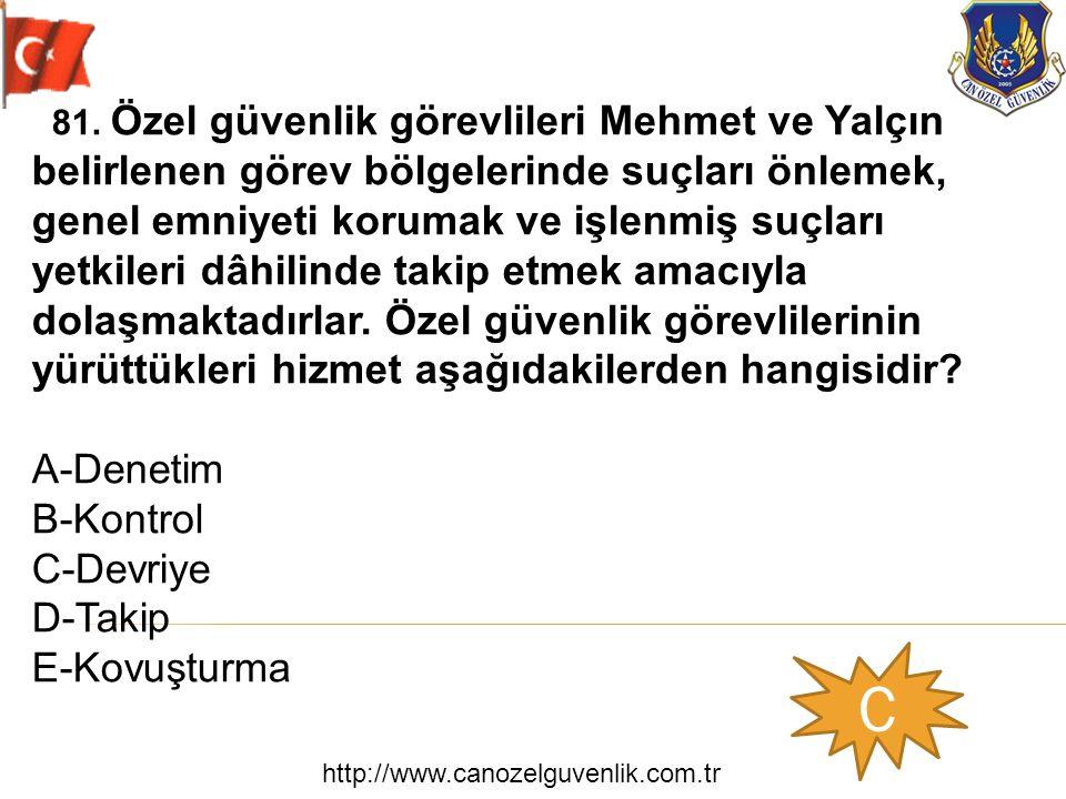 http://www.canozelguvenlik.com.tr C 81. Özel güvenlik görevlileri Mehmet ve Yalçın belirlenen görev bölgelerinde suçları önlemek, genel emniyeti korum