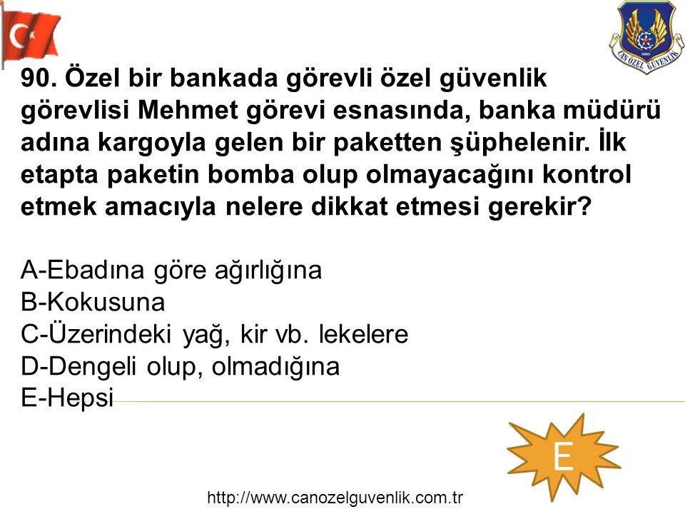 http://www.canozelguvenlik.com.tr E 90. Özel bir bankada görevli özel güvenlik görevlisi Mehmet görevi esnasında, banka müdürü adına kargoyla gelen bi