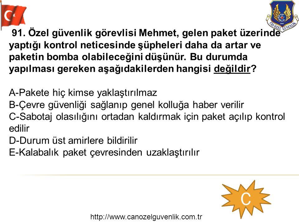 http://www.canozelguvenlik.com.tr C 91. Özel güvenlik görevlisi Mehmet, gelen paket üzerinde yaptığı kontrol neticesinde şüpheleri daha da artar ve pa