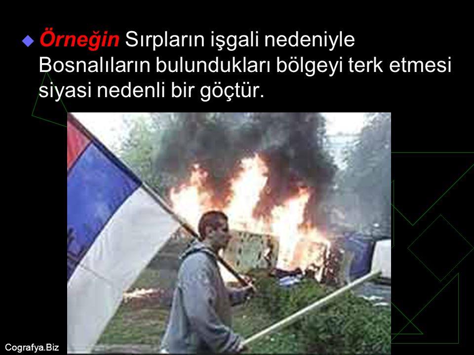 Cografya.Biz  Örneğin Sırpların işgali nedeniyle Bosnalıların bulundukları bölgeyi terk etmesi siyasi nedenli bir göçtür.