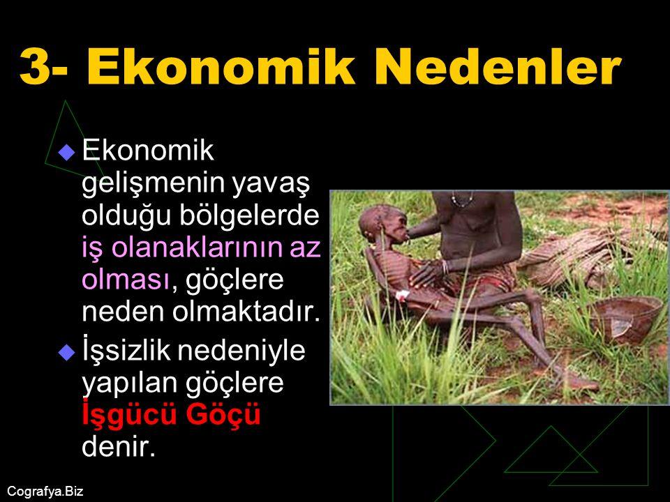 Cografya.Biz 3- Ekonomik Nedenler  Ekonomik gelişmenin yavaş olduğu bölgelerde iş olanaklarının az olması, göçlere neden olmaktadır.  İşsizlik neden