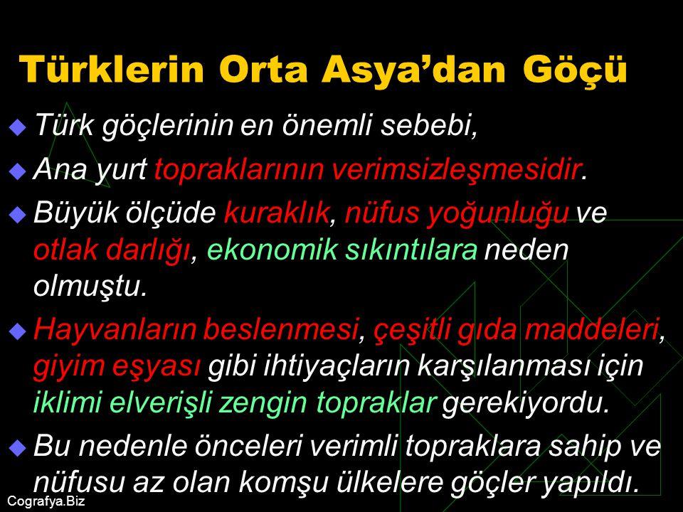 Cografya.Biz Türklerin Orta Asya'dan Göçü TTürk göçlerinin en önemli sebebi, AAna yurt topraklarının verimsizleşmesidir. BBüyük ölçüde kuraklık,