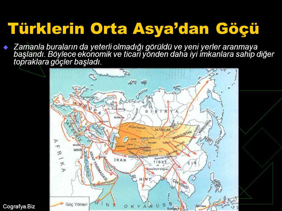 Cografya.Biz Türklerin Orta Asya'dan Göçü  Zamanla buraların da yeterli olmadığı görüldü ve yeni yerler aranmaya başlandı. Böylece ekonomik ve ticari
