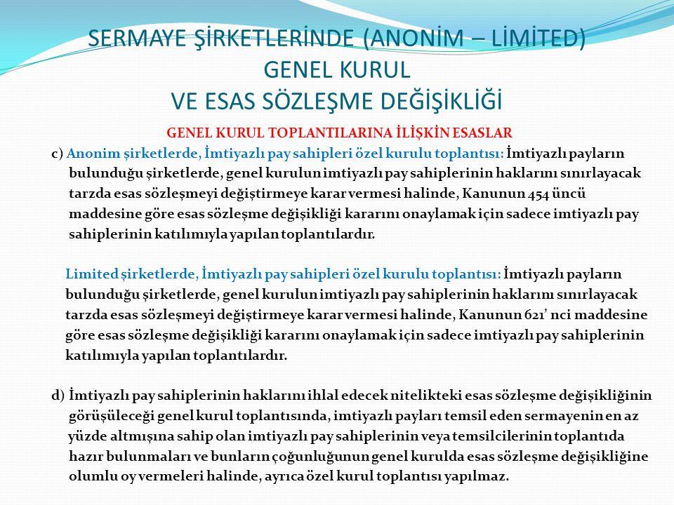 SERMAYE ŞİRKETLERİNDE (ANONİM – LİMİTED) GENEL KURUL VE ESAS SÖZLEŞME DEĞİŞİKLİĞİ GENEL KURUL TOPLANTILARINA İLİŞKİN ESASLAR c) Anonim şirketlerde, İm