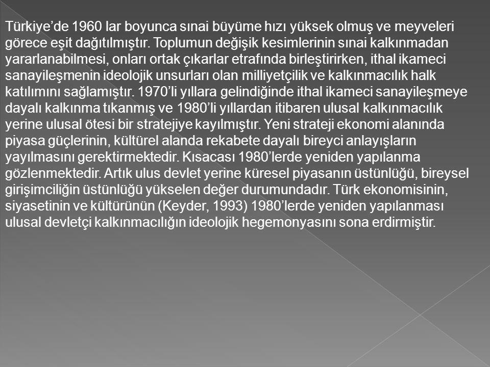 Türkiye'de 1960 lar boyunca sınai büyüme hızı yüksek olmuş ve meyveleri görece eşit dağıtılmıştır. Toplumun değişik kesimlerinin sınai kalkınmadan yar