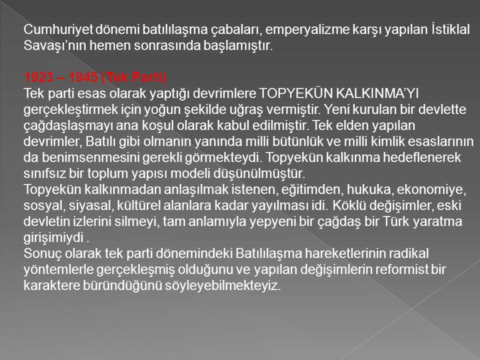 Sonuç Modernleşme olarak tanınan süreç bugün Türkiye'yi belli bir yere getirmiştir.