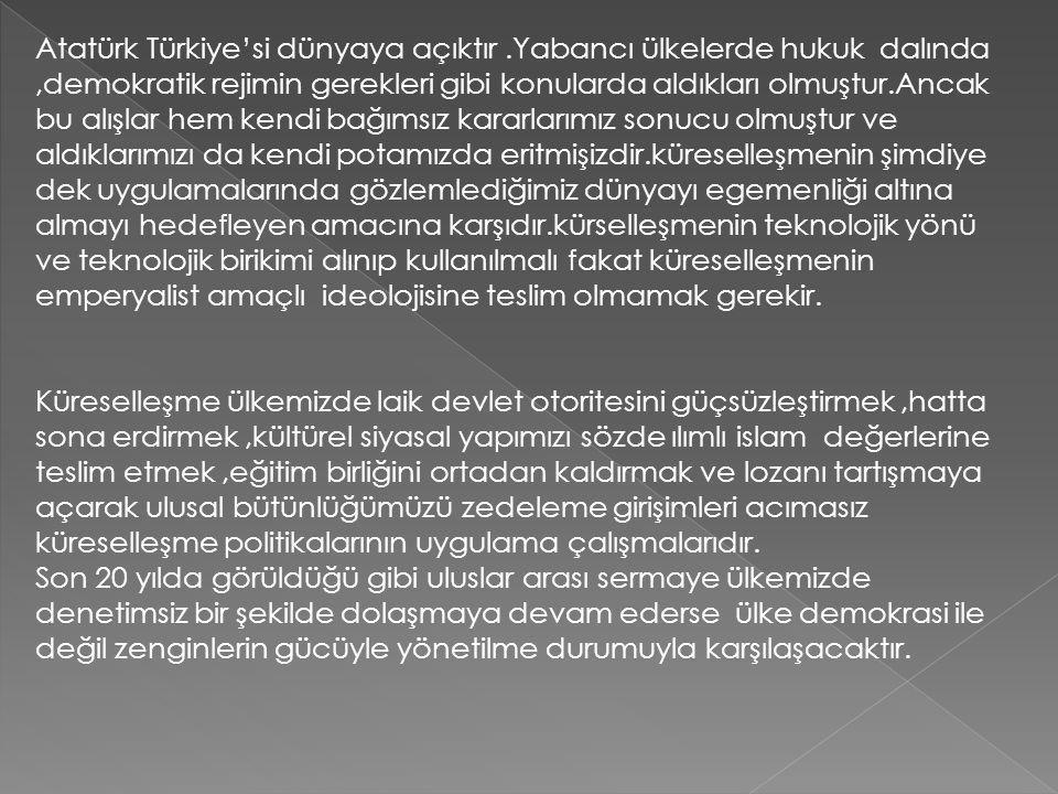 Atatürk Türkiye'si dünyaya açıktır.Yabancı ülkelerde hukuk dalında,demokratik rejimin gerekleri gibi konularda aldıkları olmuştur.Ancak bu alışlar hem