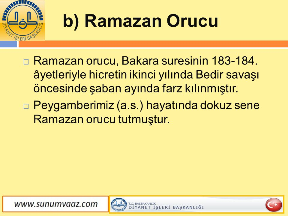 b) Ramazan Orucu  Ramazan orucu, Bakara suresinin 183-184. âyetleriyle hicretin ikinci yılında Bedir savaşı öncesinde şaban ayında farz kılınmıştır.