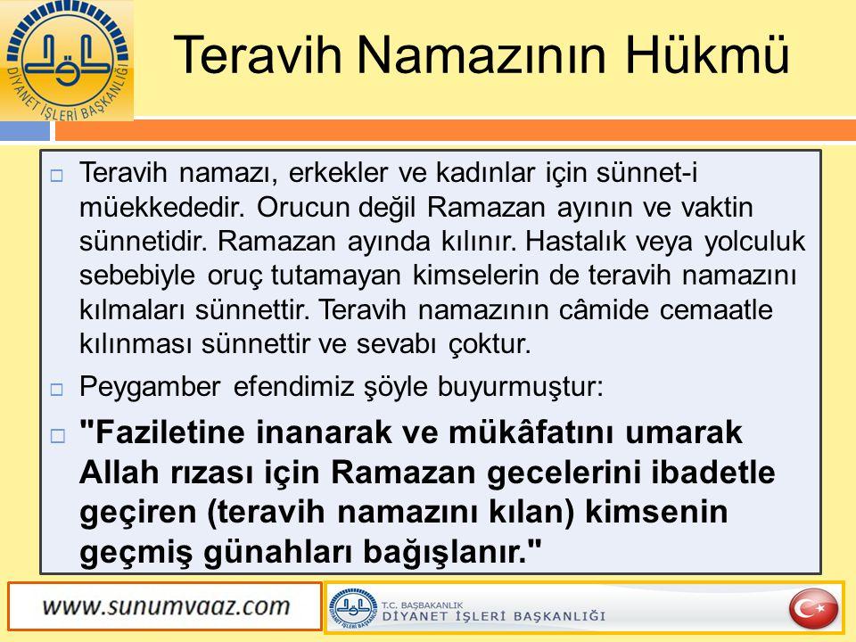  Teravih namazı, erkekler ve kadınlar için sünnet-i müekkededir. Orucun değil Ramazan ayının ve vaktin sünnetidir. Ramazan ayında kılınır. Hastalık v