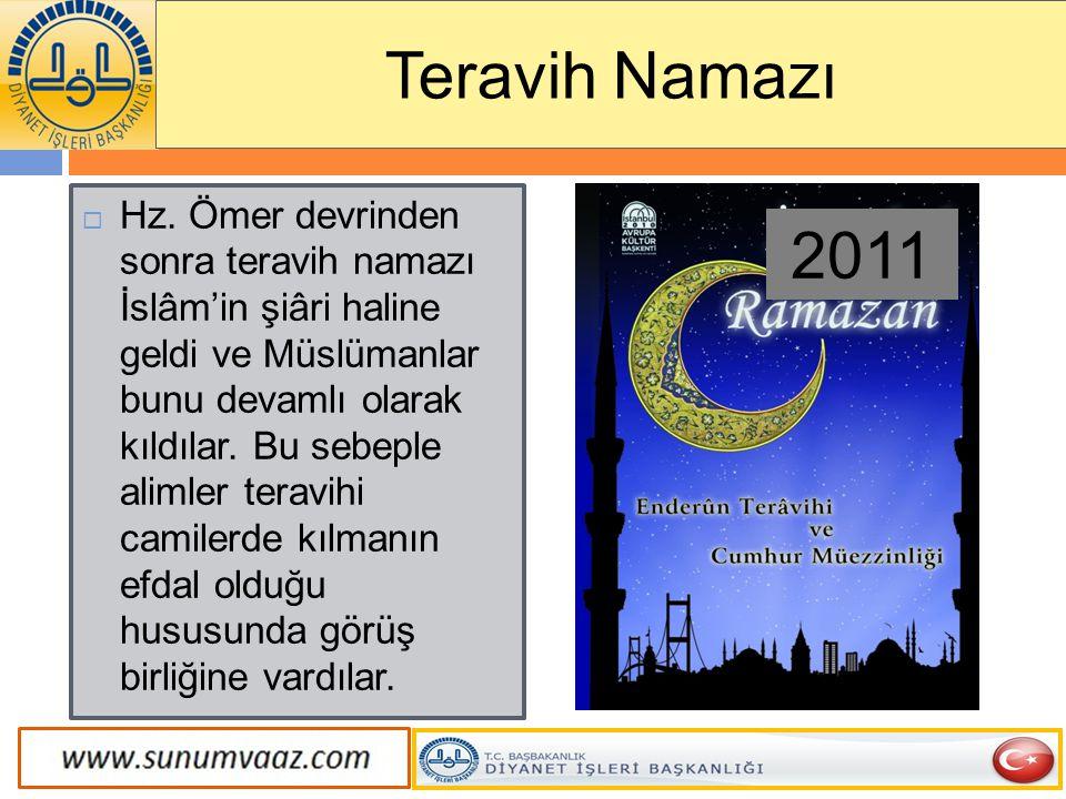  Hz. Ömer devrinden sonra teravih namazı İslâm'in şiâri haline geldi ve Müslümanlar bunu devamlı olarak kıldılar. Bu sebeple alimler teravihi camiler