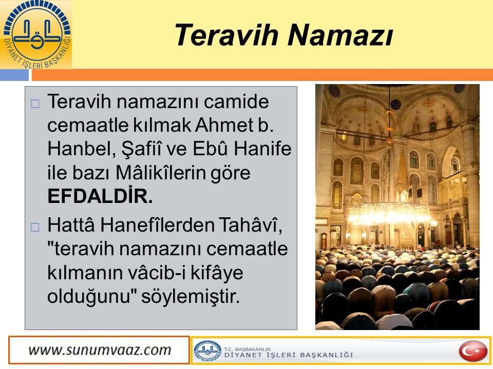  Teravih namazını camide cemaatle kılmak Ahmet b. Hanbel, Şafiî ve Ebû Hanife ile bazı Mâlikîlerin göre EFDALDİR.  Hattâ Hanefîlerden Tahâvî,