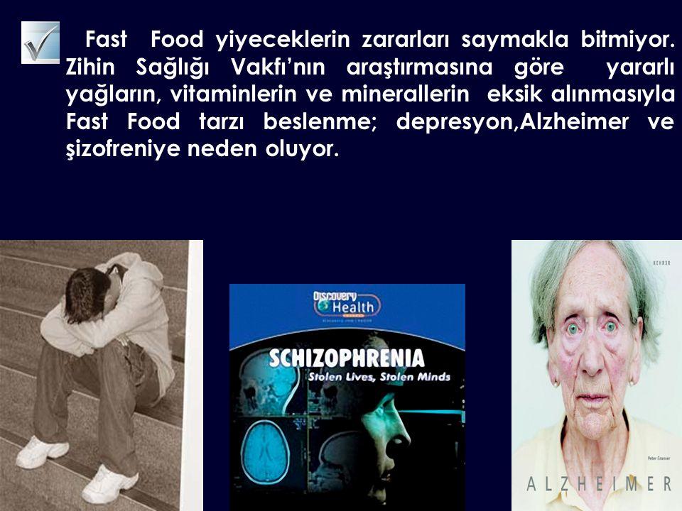 Fast Food yiyeceklerin zararları saymakla bitmiyor. Zihin Sağlığı Vakfı'nın araştırmasına göre yararlı yağların, vitaminlerin ve minerallerin eksik al