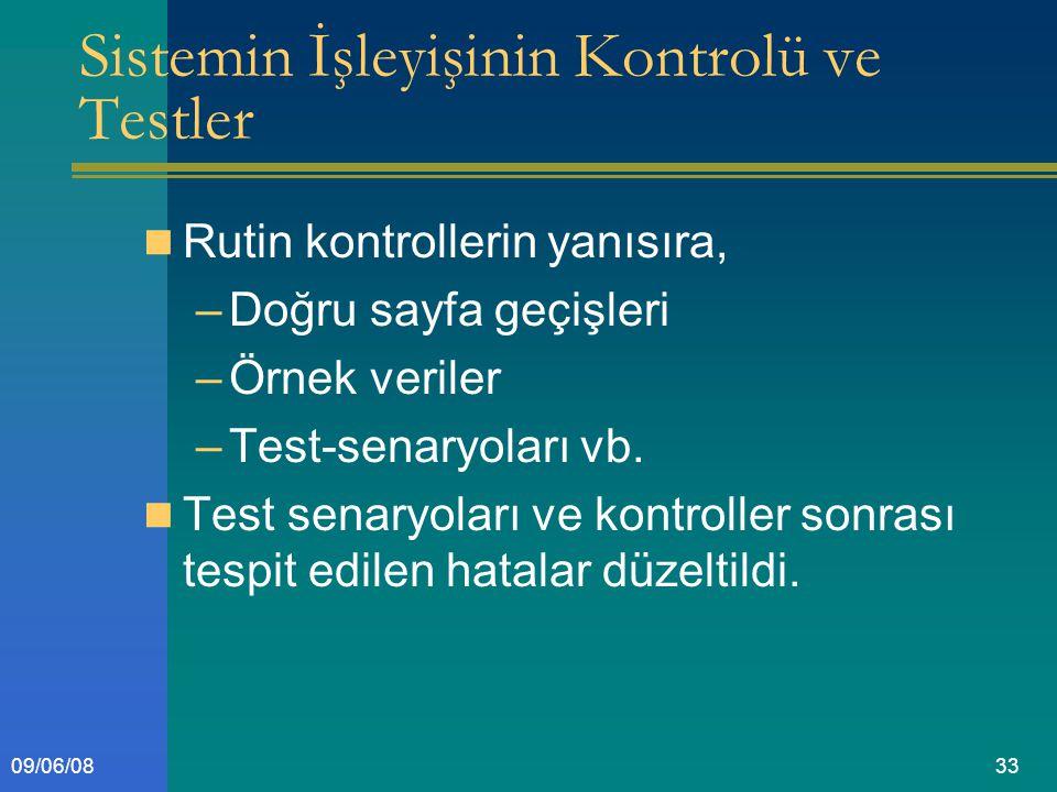 3309/06/08 Sistemin İşleyişinin Kontrolü ve Testler Rutin kontrollerin yanısıra, –Doğru sayfa geçişleri –Örnek veriler –Test-senaryoları vb.