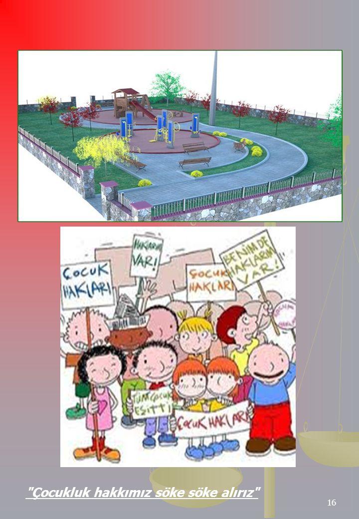 16 Çocukluk hakkımız söke söke alırız