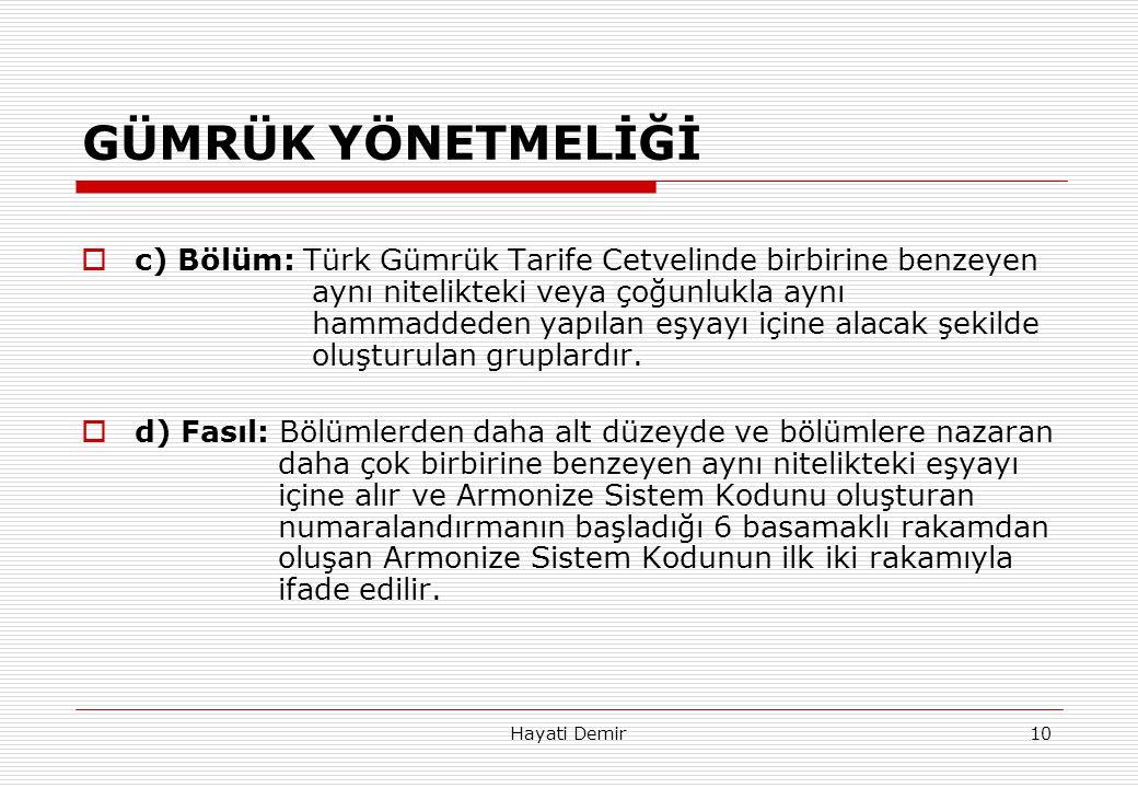 Hayati Demir10 GÜMRÜK YÖNETMELİĞİ  c) Bölüm: Türk Gümrük Tarife Cetvelinde birbirine benzeyen aynı nitelikteki veya çoğunlukla aynı hammaddeden yapıl