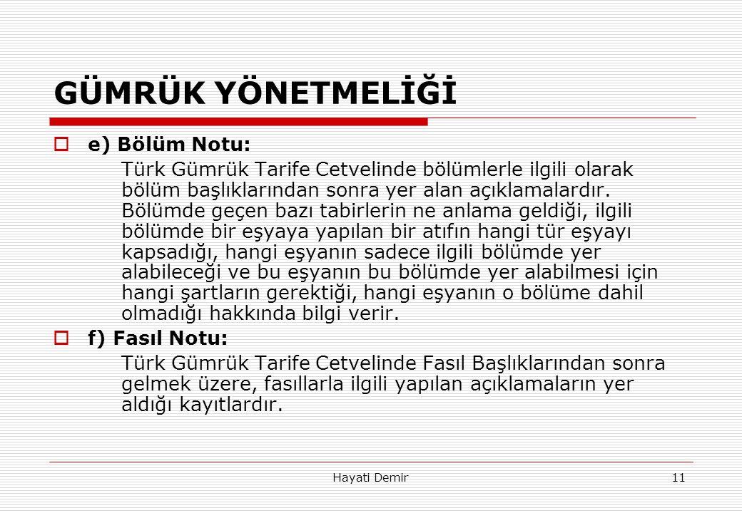 Hayati Demir11 GÜMRÜK YÖNETMELİĞİ  e) Bölüm Notu: Türk Gümrük Tarife Cetvelinde bölümlerle ilgili olarak bölüm başlıklarından sonra yer alan açıklama