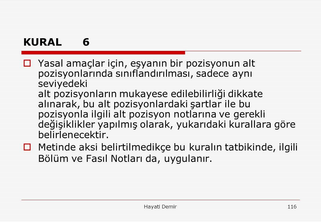 Hayati Demir116 KURAL6  Yasal amaçlar için, eşyanın bir pozisyonun alt pozisyonlarında sınıflandırılması, sadece aynı seviyedeki alt pozisyonların mu