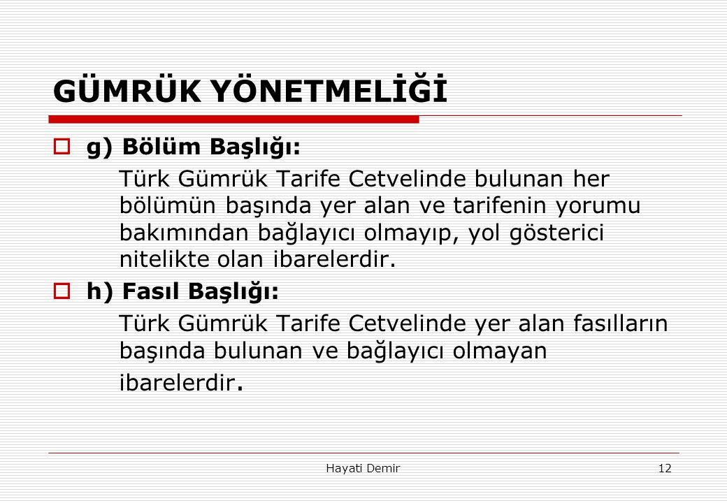 Hayati Demir12 GÜMRÜK YÖNETMELİĞİ  g) Bölüm Başlığı: Türk Gümrük Tarife Cetvelinde bulunan her bölümün başında yer alan ve tarifenin yorumu bakımında