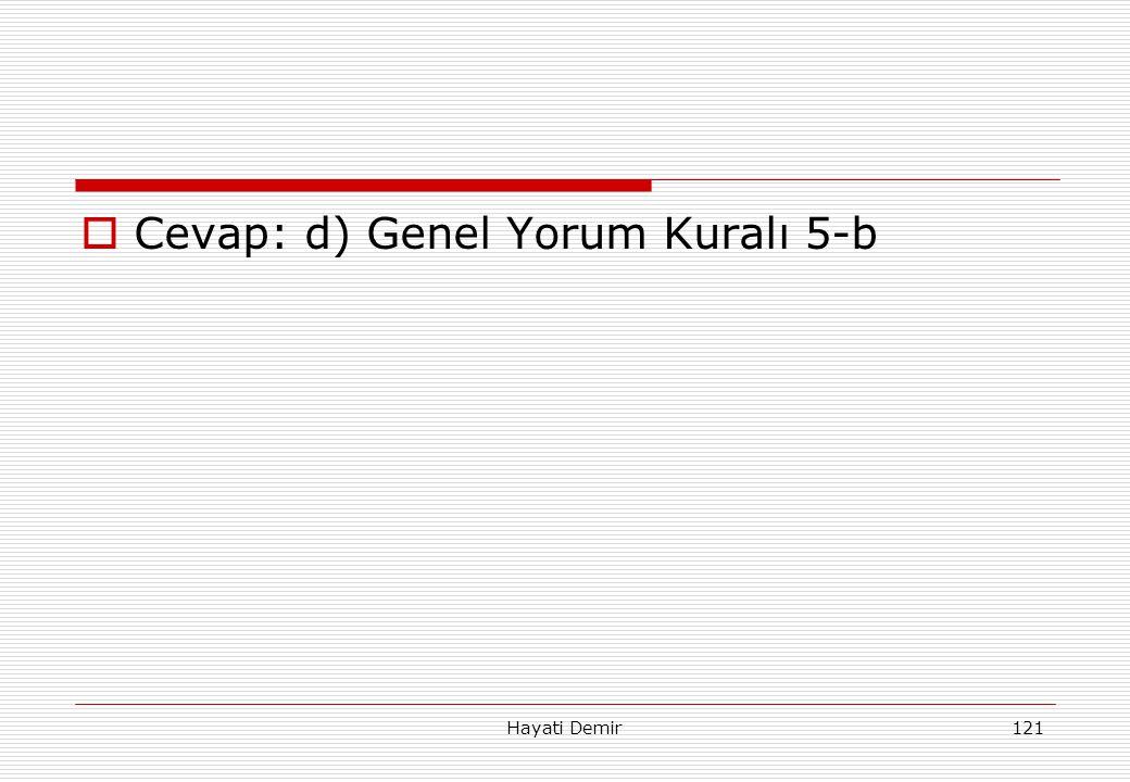 Hayati Demir121  Cevap: d) Genel Yorum Kuralı 5-b