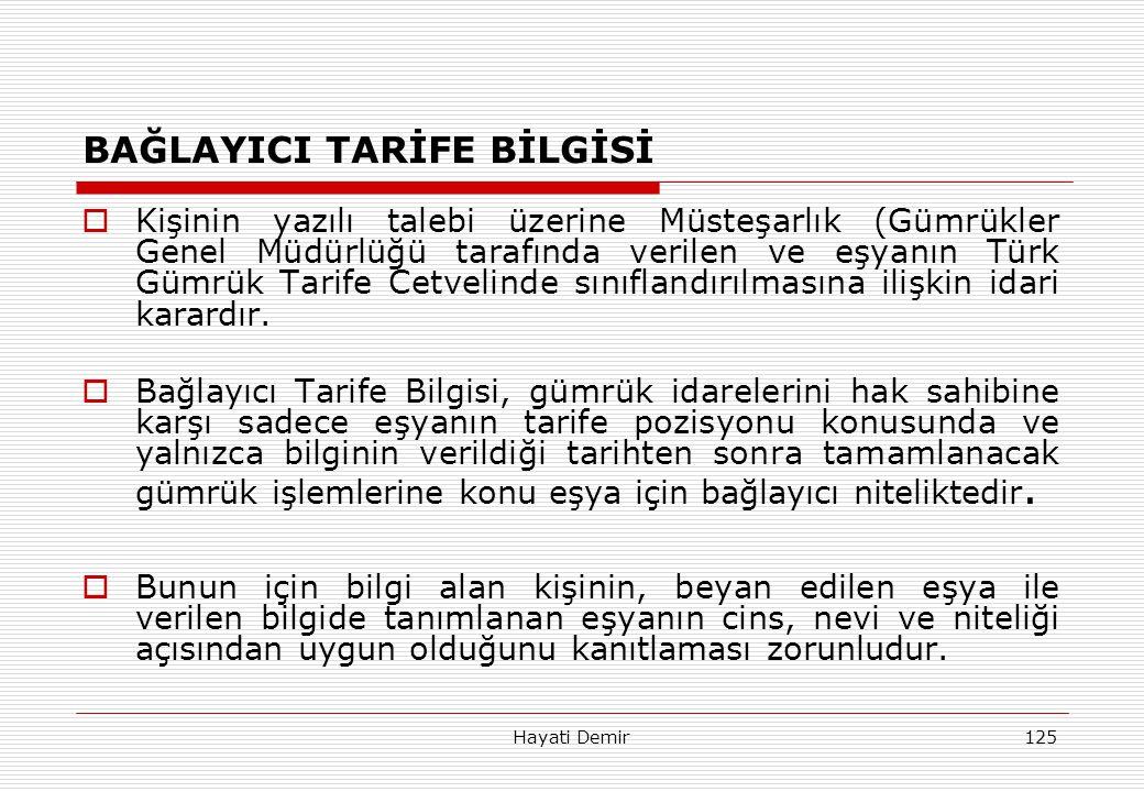 Hayati Demir125 BAĞLAYICI TARİFE BİLGİSİ  Kişinin yazılı talebi üzerine Müsteşarlık (Gümrükler Genel Müdürlüğü tarafında verilen ve eşyanın Türk Gümr